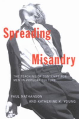 Spreading Misandry: The Teaching of Contempt for Men in Popular Culture 9780773530997