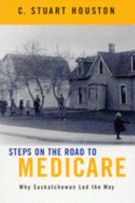 Steps on the Road to Medicare: Why Saskatchewan Led the Way 9780773525504