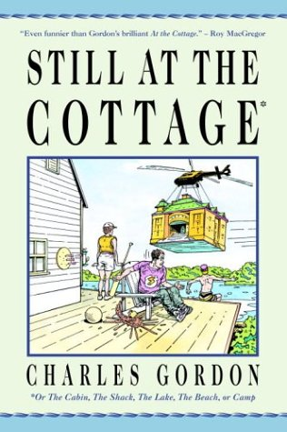 Still at the Cottage: Or the Cabin, the Shack, the Lake, the Beach, or Camp 9780771034145