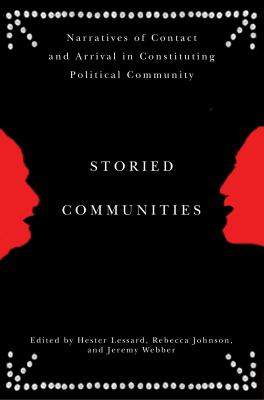 Storied Communities: Narratives of Contact and Arrival in Constituting Political Community 9780774818797
