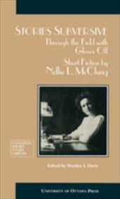 Stories Subversive: Through the Field with Gloves Off - Short Fiction by Nellie L. McClung