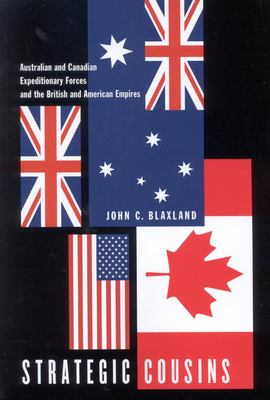 Strategic Cousins: Australian and Canadian Expeditionary Forces and the British and American Empires 9780773530645