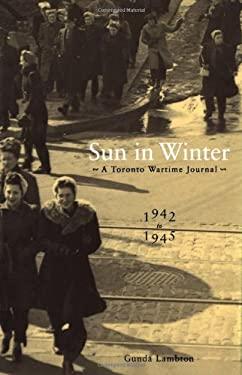 Sun in Winter: A Toronto Wartime Journal, 1942-1945 9780773525825