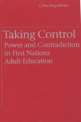 Taking Control: Power and Contradiction in First Nations Adult Education 9780774804936