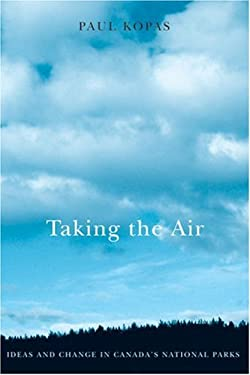Taking the Air: Ideas and Change in Canada's National Parks 9780774813297