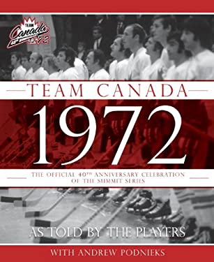 Team Canada 1972: The Official 40th Anniversary Celebration of the Summit Series 9780771071195