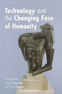 Technology and the Changing Face of Humanity 9780776607160