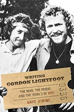 Writing Gordon Lightfoot: The Man, the Music, and the World in 1972 9780771012624