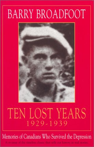 Ten Lost Years, 1929-1939: Memories of the Canadians Who Survived the Depression 9780771016523