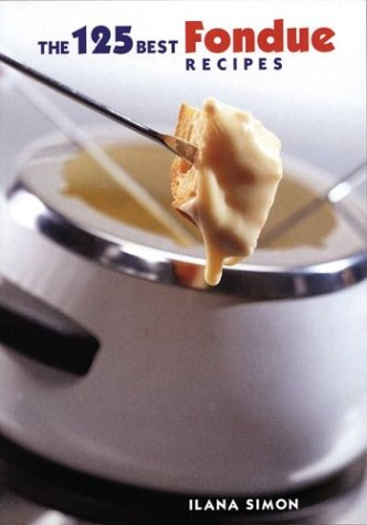 The 125 Best Fondue Recipes 9780778800378
