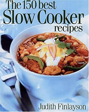 The 150 Best Slow Cooker Recipes 9780778800385