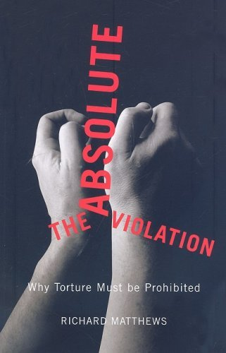The Absolute Violation: Why Torture Must Be Prohibited 9780773534513