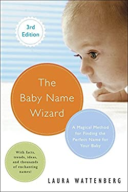 The Baby Name Wizard, Revised 3rd Edition: A Magical Method for Finding the Perfect Name for Your Baby 9780770436476