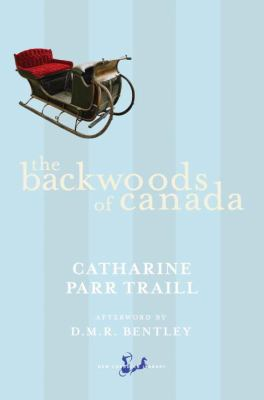 The Backwoods of Canada: Being Letters from the Wife of an Emigrant Officer, Illustrative of the Domestic Economy of British America 9780771094484