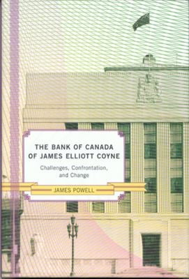 The Bank of Canada of James Elliot Coyne: Challenges, Confrontation, and Change 9780773535992