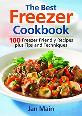 The Best Freezer Cookbook: 100 Freezer Friendly Recipes, Plus Tips and Techniques 9780778801979