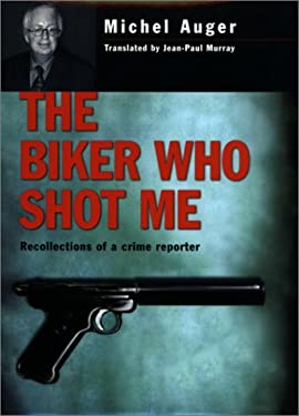 The Biker Who Shot Me: Recollections of a Crime Reporter 9780771008771