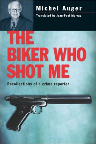 The Biker Who Shot Me: Recollections of a Crime Reporter 9780771008788