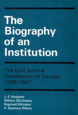 The Biography of an Institution: The Civil Service Commission of Canada 1908-1967