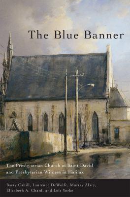 The Blue Banner: The Presbyterian Church of Saint David and Presbyterian Witness in Halifax 9780773533585