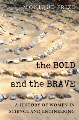 The Bold and the Brave: A History of Women in Science and Engineering 9780776607252