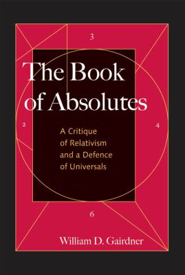 The Book of Absolutes: A Critique of Relativism and a Defence of Universals 9780773534131