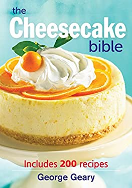 The Cheesecake Bible: Includes 200 Recipes 9780778801924
