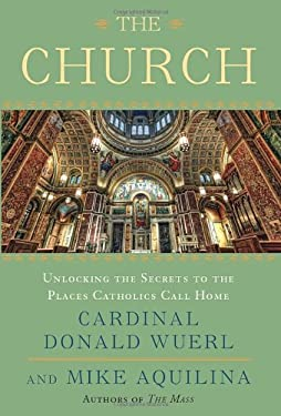 The Church: Unlocking the Secrets to the Places Catholics Call Home 9780770435516