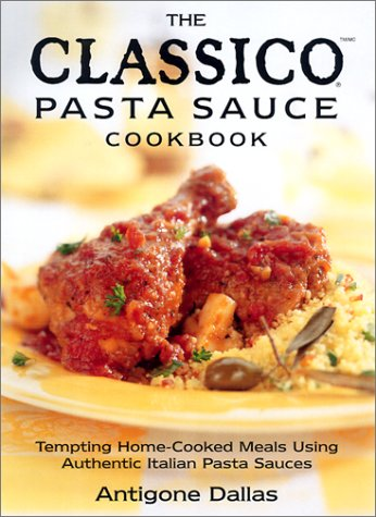 The Classico Pasta Sauce Cookbook: Tempting Home Cooked Meals Using Authentic Italian Pasta Sauces