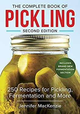 The Complete Book of Pickling: 250 Recipes from Pickles & Relishes to Chutneys & Salsas 9780778802167