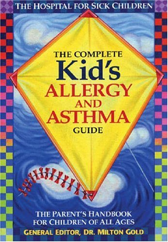 The Complete Kid's Allergy and Asthma Guide: Allergy and Asthma Information for Children of All Ages 9780778800781
