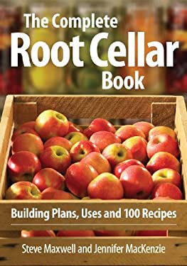 The Complete Root Cellar Book: Building Plans, Uses and 100 Recipes 9780778802433