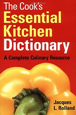 The Cook's Essential Kitchen Dictionary: A Complete Culinary Resource 9780778800989