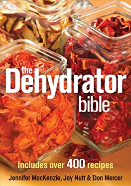 The Dehydrator Bible: Includes Over 400 Recipes 9780778802136