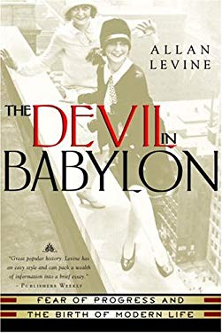 The Devil in Babylon: Fear of Progress and the Birth of Modern Life 9780771052736