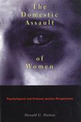 The Domestic Assault of Women: Psychological and Criminal Justice Perspectives 9780774804622