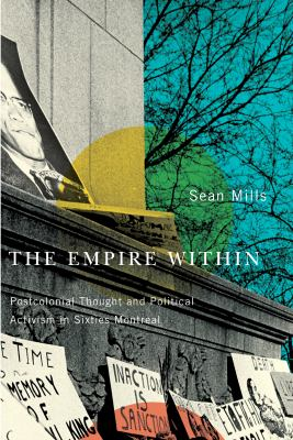 The Empire Within: Postcolonial Thought and Political Activism in Sixties Montreal 9780773536838