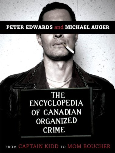 The Encyclopedia of Canadian Organized Crime: From Captain Kidd to Mom Boucher 9780771030444