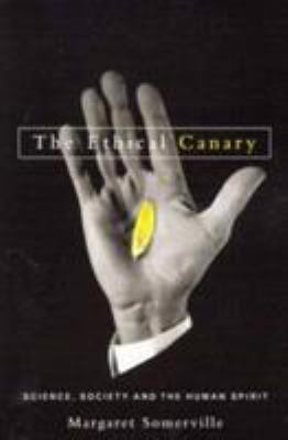 The Ethical Canary: Science, Society and the Human Spirit 9780773527843