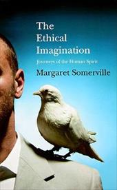 The Ethical Imagination: Journeys of the Human Spirit