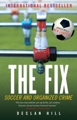 The Fix: Soccer and Organized Crime 9780771041396