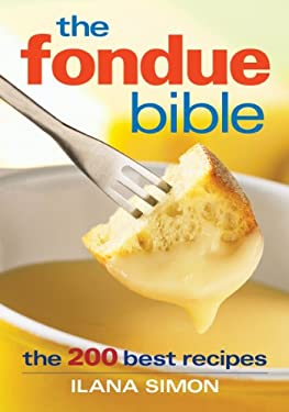 The Fondue Bible: The 200 Best Recipes 9780778801665