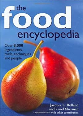 The Food Encyclopedia: Over 8,000 Ingredients, Tools, Techniques and People 9780778801504