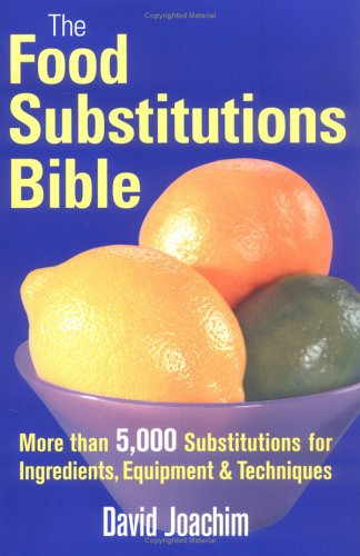 The Food Substitutions Bible: More Than 5,000 Substitutions for Ingredients, Equipment & Techniques 9780778801191
