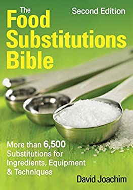 The Food Substitutions Bible: More Than 6,500 Substitutions for Ingredients, Equipment and Techniques 9780778802457
