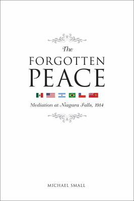 The Forgotten Peace: Mediation at Niagara Falls, 1914 9780776607122