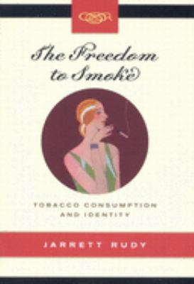 The Freedom to Smoke: Tobacco Consumption and Identity 9780773529106