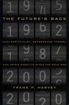 The Future's Back: Nuclear Rivalry, Deterrence Theory, and Crisis Stability After the Cold War 9780773516069