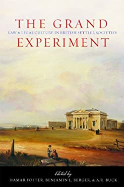 The Grand Experiment: Law and Legal Culture in British Settler Societies 9780774814928