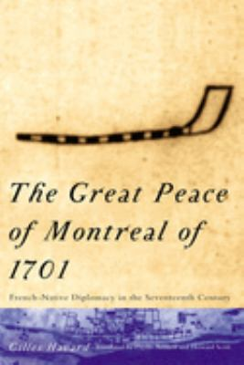The Great Peace of Montreal of 1701: French-Native Diplomacy in the 17th Century 9780773522190